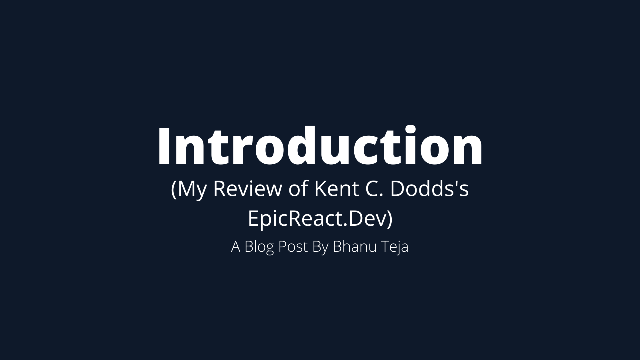 My Review of Kent C. Dodds's EpicReact.Dev: Introduction