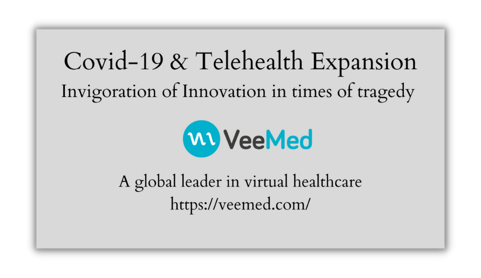 Invigoration of Innovation in times of tragedy - Telehealth Expansion in and beyond Covid-19
