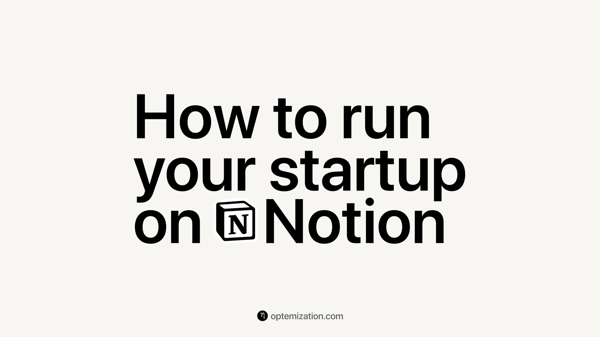 How to Run Your Startup on Notion