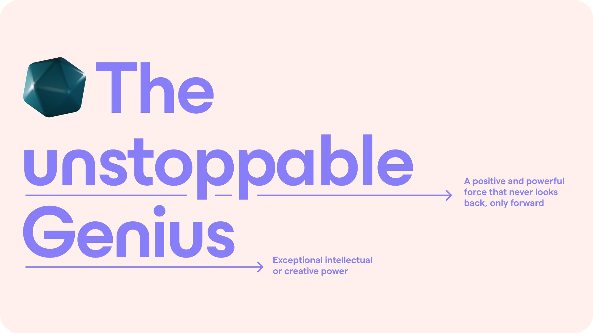Our brand persona, the unstoppable Genius.