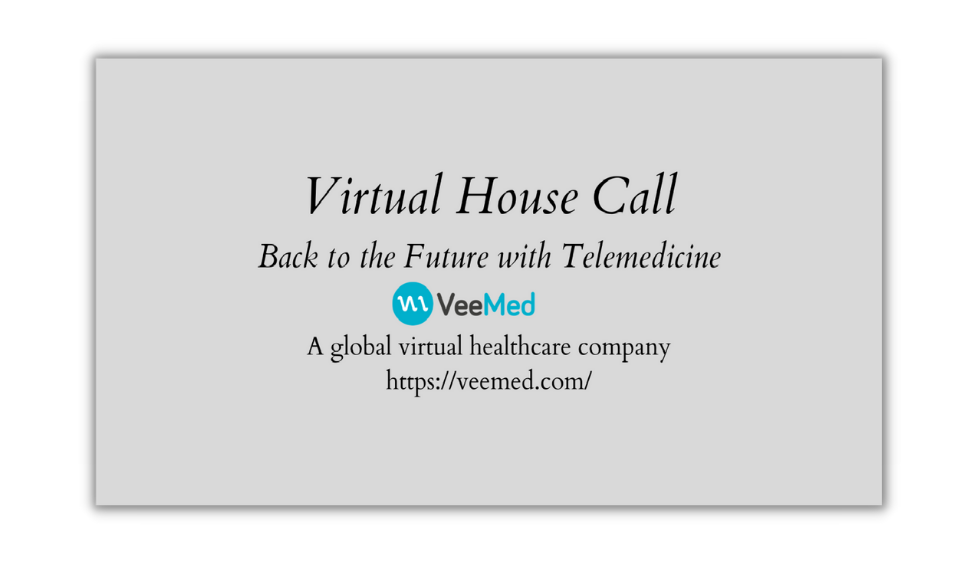 Back to the Future with Telemedicine - Virtual House Call