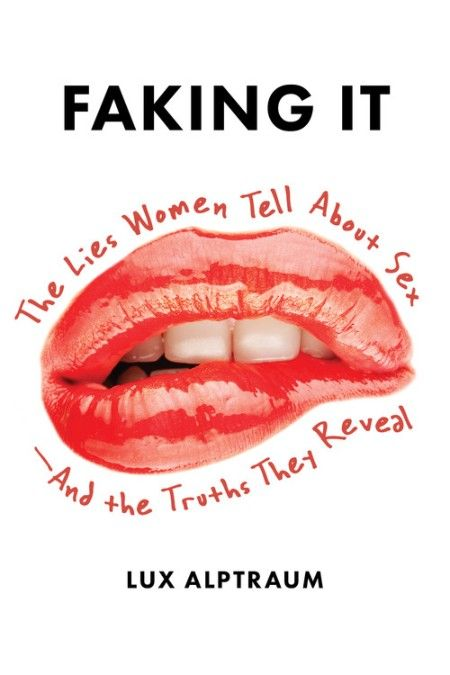Faking It: The lies women tell about sex — and the truths they reveal